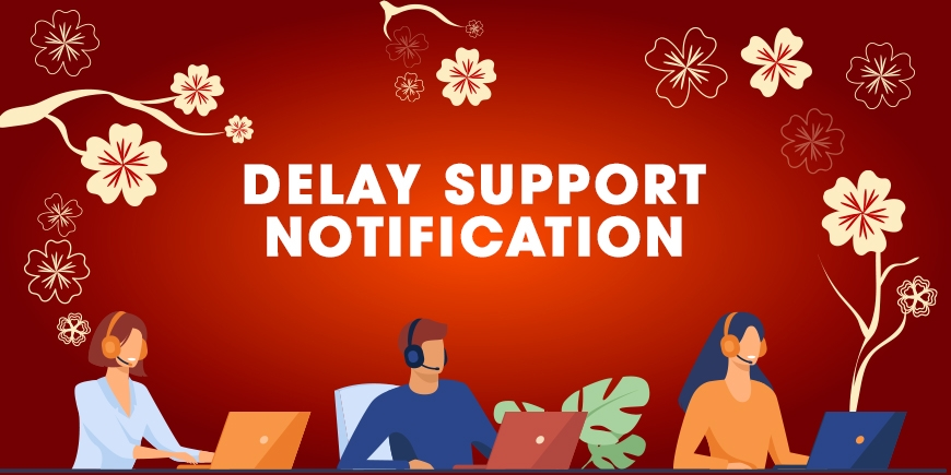 DELAY SUPPORT FOR TET HOLIDAY 2021