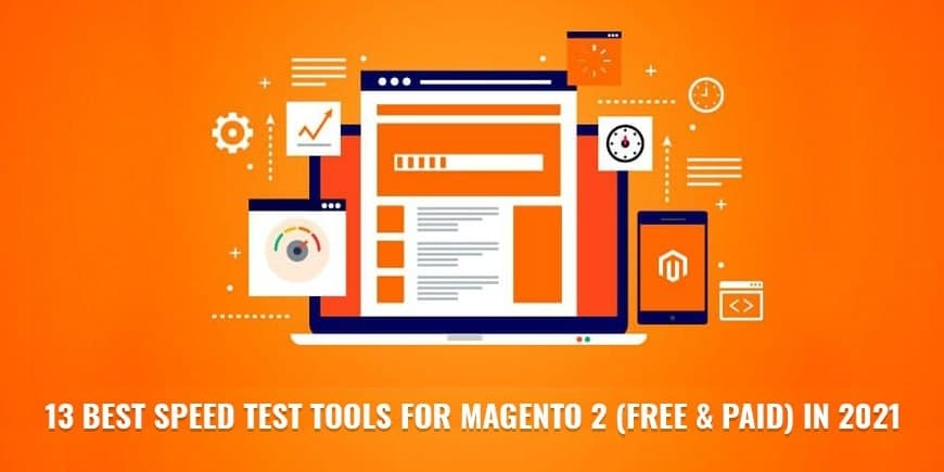 13 Best Speed Test Tools for Magento 2 (Free & Paid) in 2021