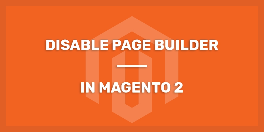 How To Disable Page Builder In Magento 2